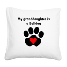 My Granddaughter Is A Bulldog Square Canvas Pillow