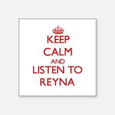 Keep Calm and listen to Reyna Sticker