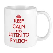 Keep Calm and listen to Ryleigh Mugs