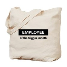 Employee of the friggin'month Tote Bag