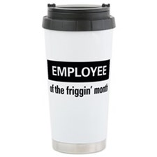 Employee of the friggin'month Travel Mug
