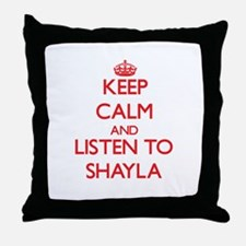 Keep Calm and listen to Shayla Throw Pillow