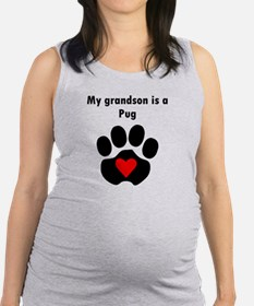 My Grandson Is A Pug Maternity Tank Top