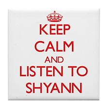 Keep Calm and listen to Shyann Tile Coaster