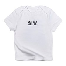 The Dog Did It Infant T-Shirt