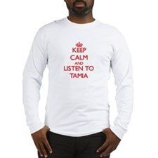 Keep Calm and listen to Tamia Long Sleeve T-Shirt