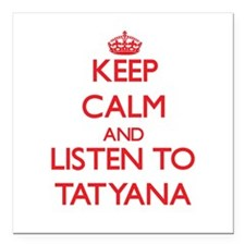 Keep Calm and listen to Tatyana Square Car Magnet