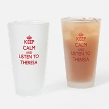 Keep Calm and listen to Theresa Drinking Glass