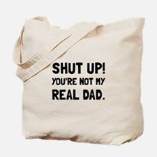 Shut Up Dad Tote Bag