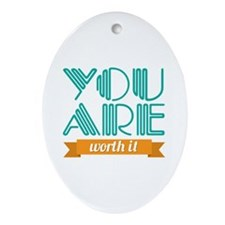 You Are Worth It Ornament (Oval)