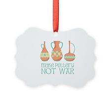 Make Pottery Not War Ornament