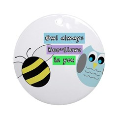 Owl always bee-lieve in you Ornament (Round)