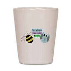 Owl always bee-lieve in you Shot Glass
