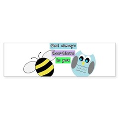 Owl always bee-lieve in you Bumper Bumper Sticker