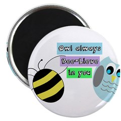 Owl always bee-lieve in you Magnets