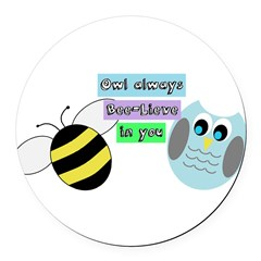 Owl always bee-lieve in you Round Car Magnet