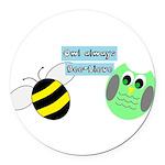 Owl always Bee-lieve Round Car Magnet