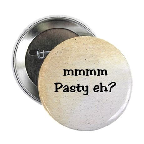 mmmm Pasty eh? Button
