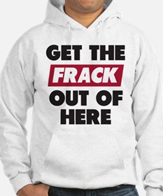 Get The Frack Out Of Here Hoodie