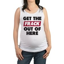 Get The Frack Out Of Here Maternity Tank Top
