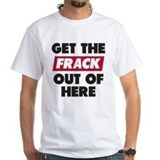 Get The Frack Out Of Here T-Shirt