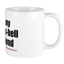 """Love My Sexy-As-Hell Girlfriend"" Small Mugs"