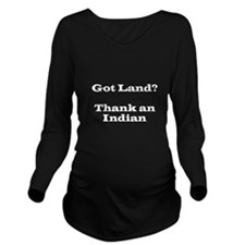Got Land? Thank and Indian Long Sleeve Maternity T