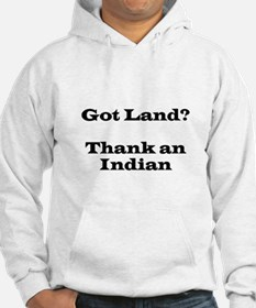Got Land? Thank and Indian Hoodie