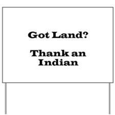 Got Land? Thank and Indian Yard Sign