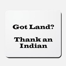 Got Land? Thank and Indian Mousepad