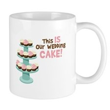 This IS Our WEDDING CAKE! Mugs