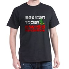 Mexican Today Swiss Tomorrow T-Shirt