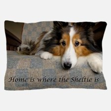 Home is where the Sheltie is Pillow Case
