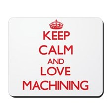 Keep calm and love Machining Mousepad