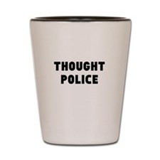 THOUGHT POLICE Shot Glass