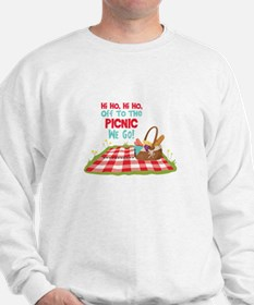 Hi Ho,Hi Ho, Off To The Picnic We Go! Sweatshirt