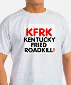 KFRK - KENTUCKY FRIED ROADKILL! T-Shirt