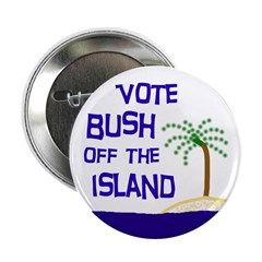 Vote Bush Off the Island (Pinback Button)