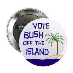 Vote Bush Off the Island (Pinback Button)