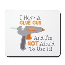 I Have A Glue Gun And Im not Afraid To Use It! Mou