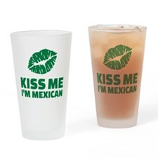 Kiss me I'm mexican Drinking Glass