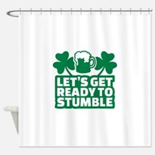 Let's get ready to stumble beer sha Shower Curtain