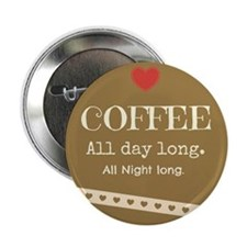 """Coffee all day long 2.25"""" Button (10 pack)"""