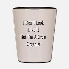 I Don't Look Like It But I'm A Great Or Shot Glass