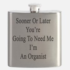 Sooner Or Later You're Going To Need Me I'm  Flask
