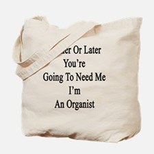 Sooner Or Later You're Going To Need Me I Tote Bag