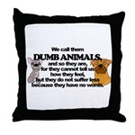 Dumb Animals Throw Pillow