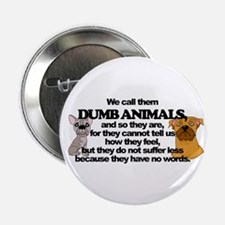 "Dumb Animals 2.25"" Button"