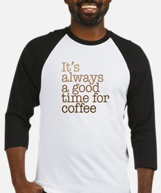 Good Time For Coffee Baseball Jersey