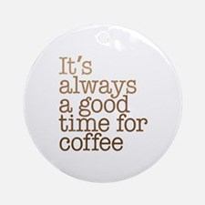 Good Time For Coffee Ornament (Round)